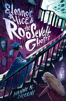 Eleanor, Alice, & The Roosevelt Ghosts by Dianne Salerni